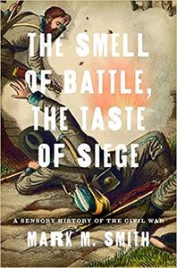 The Smell of Battle, the Taste of Siege: A Sensory History of the Civil War [Hardcover]